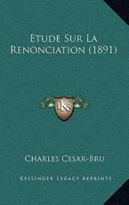 Etude Sur La Renonciation (1891) - Charles Cesar-Bru (author)