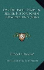 Das Deutsche Haus In Seiner Historischen Entwickelung (1882) - Rudolf Henning (author)