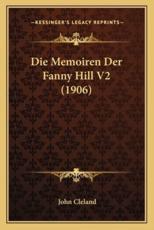 Die Memoiren Der Fanny Hill V2 (1906) - In Charge of the Dynamic Data Base John Cleland (author)