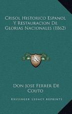 Crisol Historico Espanol Y Restauracion De Glorias Nacionales (1862) - Don Jose Ferrer De Couto (author)