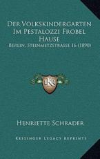 Der Volkskindergarten Im Pestalozzi Frobel Hause - Henriette Schrader (author)