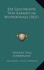 Die Geschichte Von Barmen Im Wupperthale (1821) - Vincent Paul Sonderland (author)