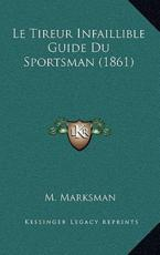 Le Tireur Infaillible Guide Du Sportsman (1861) - M Marksman (author)