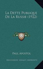 La Dette Publique De La Russie (1922) - Paul Apostol (author)