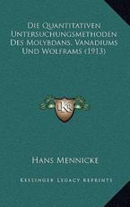 Die Quantitativen Untersuchungsmethoden Des Molybdans, Vanadiums Und Wolframs (1913) - Hans Mennicke (author)