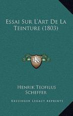 Essai Sur L'Art De La Teinture (1803) - Henrik Teofilus Scheffer (author)