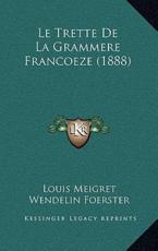 Le Trette De La Grammere Francoeze (1888) - Louis Meigret, Wendelin Foerster (editor)