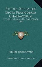 Etudes Sur La Lex Dicta Francorum Chamavorum - Henri Froidevaux (author)