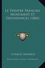 Le Theatre Francais Monument Et Dependances (1860) - Charles Maurice (author)