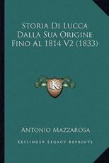 Storia Di Lucca Dalla Sua Origine Fino Al 1814 V2 (1833) - Antonio Mazzarosa (author)