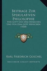 Beitrage Zur Spekulativen Philosophie - Karl Friedrich Goschel (author)