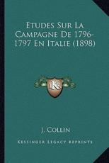 Etudes Sur La Campagne De 1796-1797 En Italie (1898) - J Collin (author)