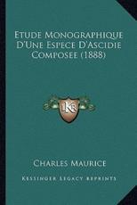 Etude Monographique D'Une Espece D'Ascidie Composee (1888) - Charles Maurice (author)