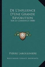 De L'Influence D'Une Grande Revolution - Pierre Labouliniere (author)