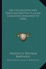 Die Geschichtlichen Personlichkeiten In Jacob Casanova's Memoiren V2 (1846) - Friedrich Wilhelm Barthold (author)