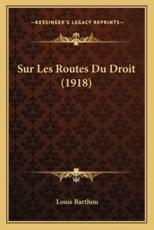 Sur Les Routes Du Droit (1918) - Louis Barthou (author)
