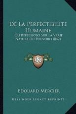 De La Perfectibilite Humaine - Edouard Mercier (author)