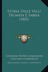 Storia Delle Valli Trompia E Sabbia (1805) - Giovanni Pietro Comparoni, Giacomo Comparoni (editor)