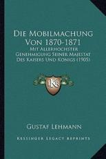 Die Mobilmachung Von 1870-1871 - Gustaf Lehmann (author)