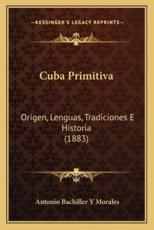 Cuba Primitiva - Antonio Bachiller y Morales (author)