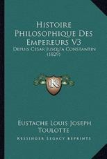 Histoire Philosophique Des Empereurs V3 - Eustache Louis Joseph Toulotte (author)