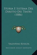 Storia E Sistema Del Diritto Dei Teatri (1886) - Valentino Rivalta (author)