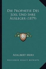 Die Prophetie Des Joel Und Ihre Ausleger (1879) - Adalbert Merx (author)