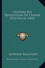Histoire Des Revolutions De L'Empire D'Autriche (1855) - Alphonse Balleydier (author)
