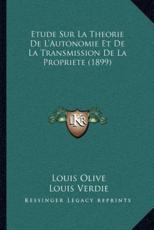 Etude Sur La Theorie De L'Autonomie Et De La Transmission De La Propriete (1899) - Louis Olive (author), Louis Verdie (author)