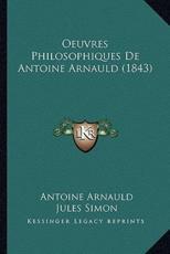 Oeuvres Philosophiques De Antoine Arnauld (1843) - Antoine Arnauld (author), Jules Simon (author)