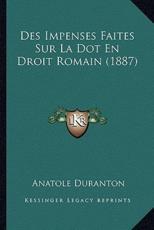 Des Impenses Faites Sur La Dot En Droit Romain (1887) - Anatole Duranton (author)