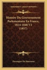 Histoire Du Gouvernement Parlementaire En France, 1814-1848 V2 (1857) - Duvengier De Hauranne (author)