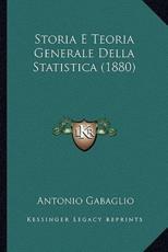 Storia E Teoria Generale Della Statistica (1880) - Antonio Gabaglio (author)