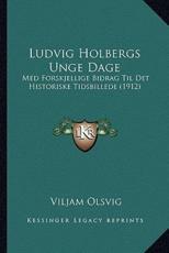 Ludvig Holbergs Unge Dage - Viljam Olsvig (author)