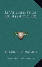 Le Vieillard Et Les Jeunes Gens (1803) - M Collin-D'Harleville (author)