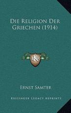 Die Religion Der Griechen (1914) - Ernst Samter (author)