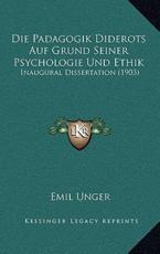 Die Padagogik Diderots Auf Grund Seiner Psychologie Und Ethik - Emil Unger (author)