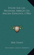 Etude Sur Les Pronoms Abreges En Ancien Espagnol (1906) - Erik Staaff (author)