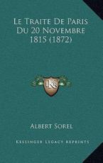 Le Traite De Paris Du 20 Novembre 1815 (1872) - Albert Sorel (author)