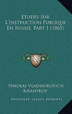 Etudes Sur L'Instruction Publique En Russie, Part 1 (1865) - Nikolai Vladimirovich Khanykov (author)