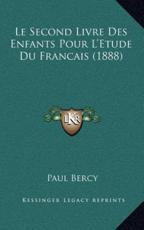 Le Second Livre Des Enfants Pour L'Etude Du Francais (1888) - Paul Bercy (author)