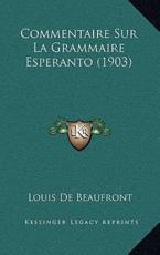 Commentaire Sur La Grammaire Esperanto (1903) - Louis De Beaufront (author)