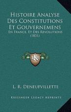 Histoire Analyse Des Constitutions Et Gouvernemens - L R Deneufvillette (author)
