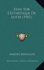 Essai Sur L'Esthetique De Lotze (1901) - Amedee Matagrin (author)