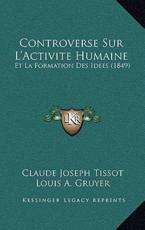 Controverse Sur L'Activite Humaine - Claude Joseph Tissot (author), Louis A Gruyer (author)