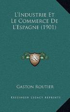 L'Industrie Et Le Commerce De L'Espagne (1901) - Gaston Routier (author)