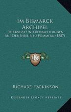Im Bismarck Archipel - Richard Parkinson (author)