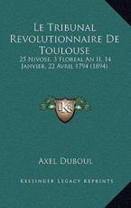 Le Tribunal Revolutionnaire De Toulouse - Axel Duboul (author)