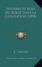 Histoire Et Role Du Boeuf Dans La Civilisation (1898) - E Chester (author)