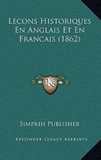 Lecons Historiques En Anglais Et En Francais (1862) - Simpkin Publisher (author)
